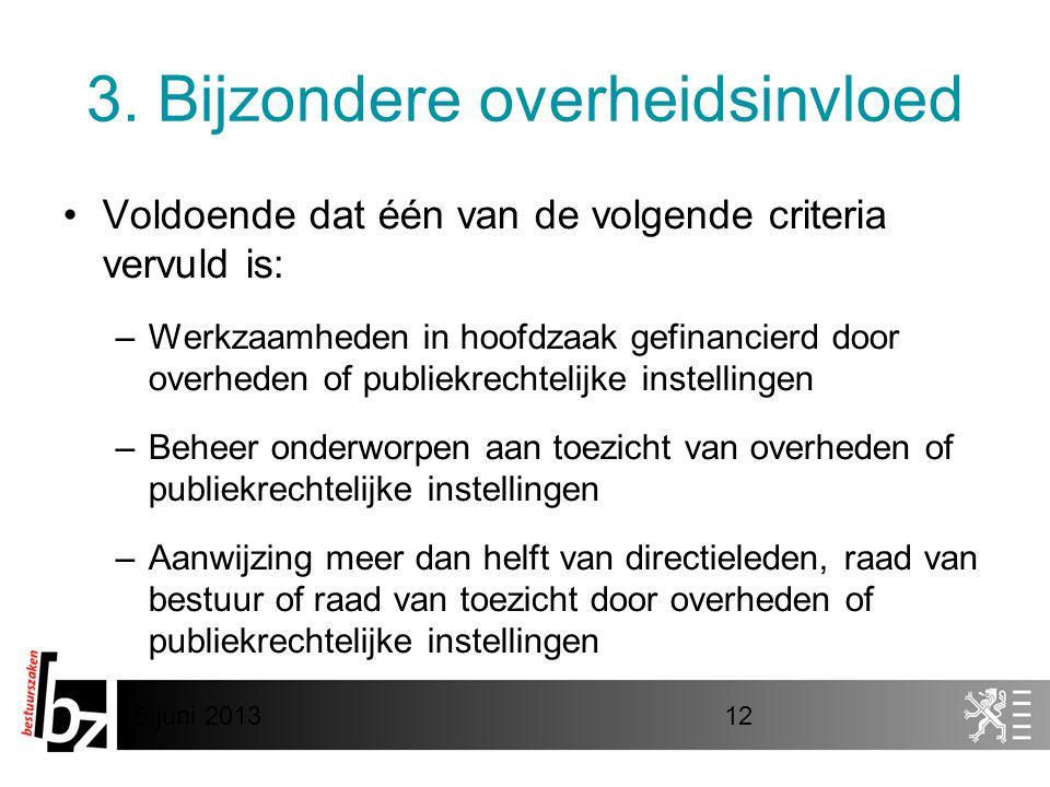 8 juni 201312 3. Bijzondere overheidsinvloed •Voldoende dat één van de volgende criteria vervuld is: –Werkzaamheden in hoofdzaak gefinancierd door ove