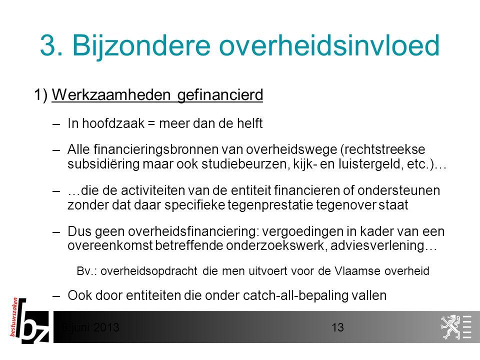 8 juni 201313 3. Bijzondere overheidsinvloed 1) Werkzaamheden gefinancierd –In hoofdzaak = meer dan de helft –Alle financieringsbronnen van overheidsw
