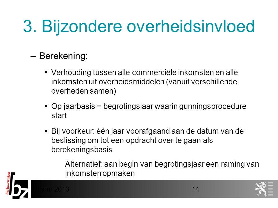 8 juni 201314 3. Bijzondere overheidsinvloed –Berekening:  Verhouding tussen alle commerciële inkomsten en alle inkomsten uit overheidsmiddelen (vanu