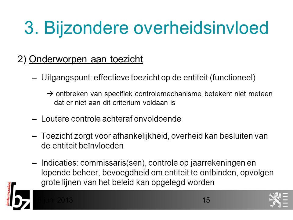 8 juni 201315 3. Bijzondere overheidsinvloed 2) Onderworpen aan toezicht –Uitgangspunt: effectieve toezicht op de entiteit (functioneel)  ontbreken v