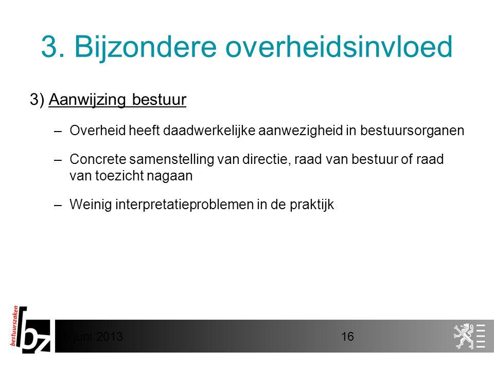 8 juni 201316 3. Bijzondere overheidsinvloed 3) Aanwijzing bestuur –Overheid heeft daadwerkelijke aanwezigheid in bestuursorganen –Concrete samenstell