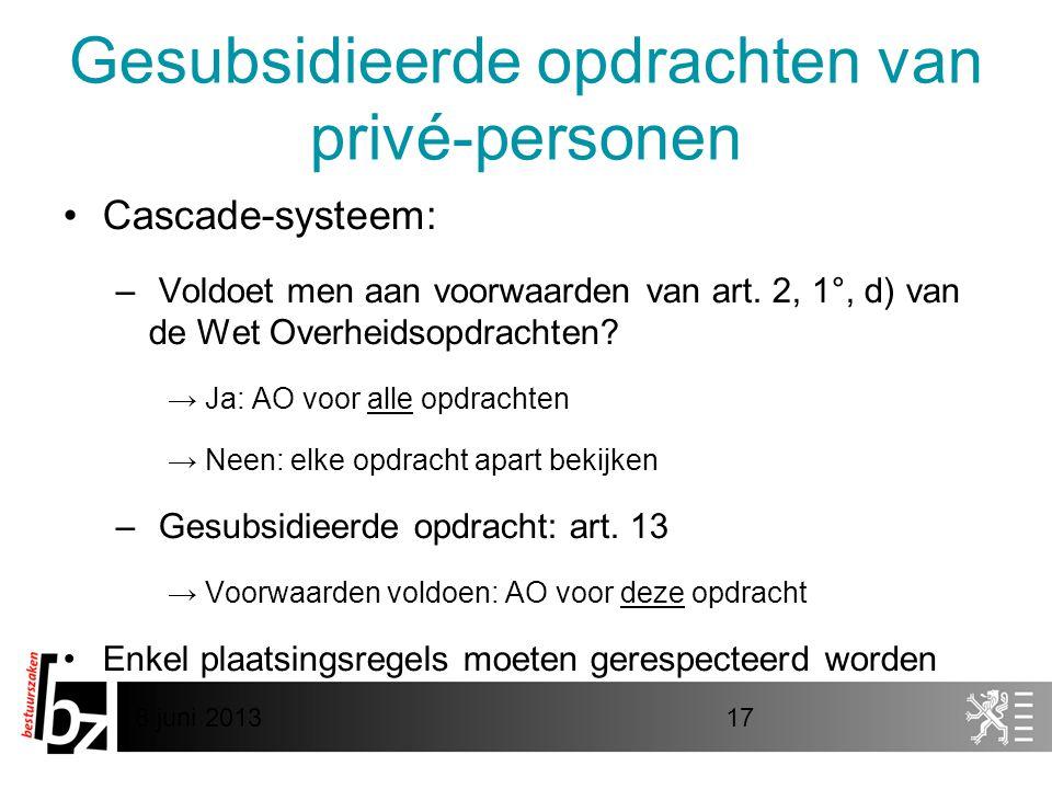 8 juni 201317 Gesubsidieerde opdrachten van privé-personen •Cascade-systeem: – Voldoet men aan voorwaarden van art. 2, 1°, d) van de Wet Overheidsopdr