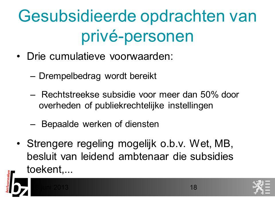 8 juni 201318 Gesubsidieerde opdrachten van privé-personen •Drie cumulatieve voorwaarden: –Drempelbedrag wordt bereikt – Rechtstreekse subsidie voor m