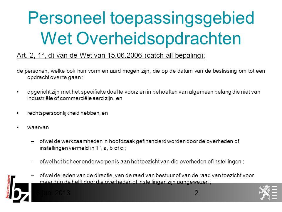 8 juni 20132 Personeel toepassingsgebied Wet Overheidsopdrachten Art. 2, 1°, d) van de Wet van 15.06.2006 (catch-all-bepaling): de personen, welke ook