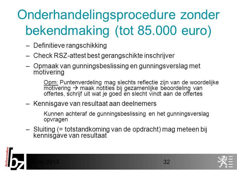 8 juni 201332 Onderhandelingsprocedure zonder bekendmaking (tot 85.000 euro) –Definitieve rangschikking –Check RSZ-attest best gerangschikte inschrijv