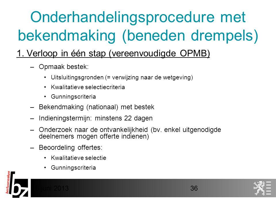 8 juni 201336 Onderhandelingsprocedure met bekendmaking (beneden drempels) 1.