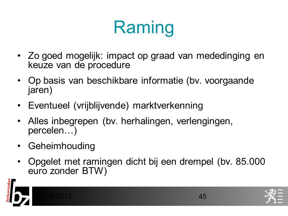8 juni 201345 Raming •Zo goed mogelijk: impact op graad van mededinging en keuze van de procedure •Op basis van beschikbare informatie (bv. voorgaande