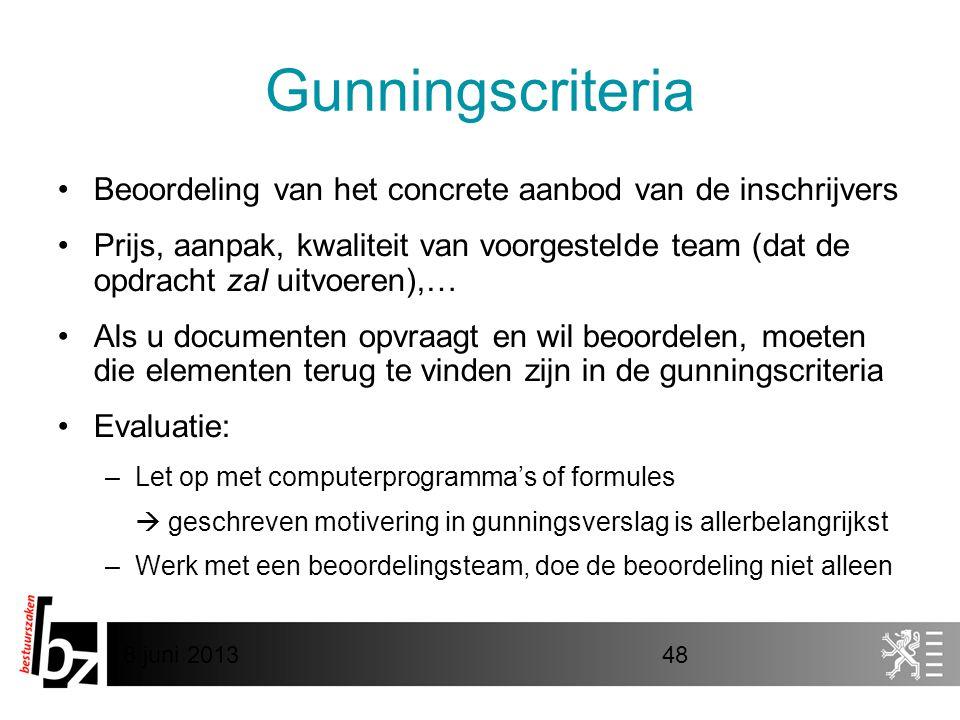 8 juni 201348 Gunningscriteria •Beoordeling van het concrete aanbod van de inschrijvers •Prijs, aanpak, kwaliteit van voorgestelde team (dat de opdrac