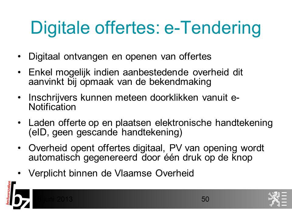 8 juni 201350 Digitale offertes: e-Tendering •Digitaal ontvangen en openen van offertes •Enkel mogelijk indien aanbestedende overheid dit aanvinkt bij