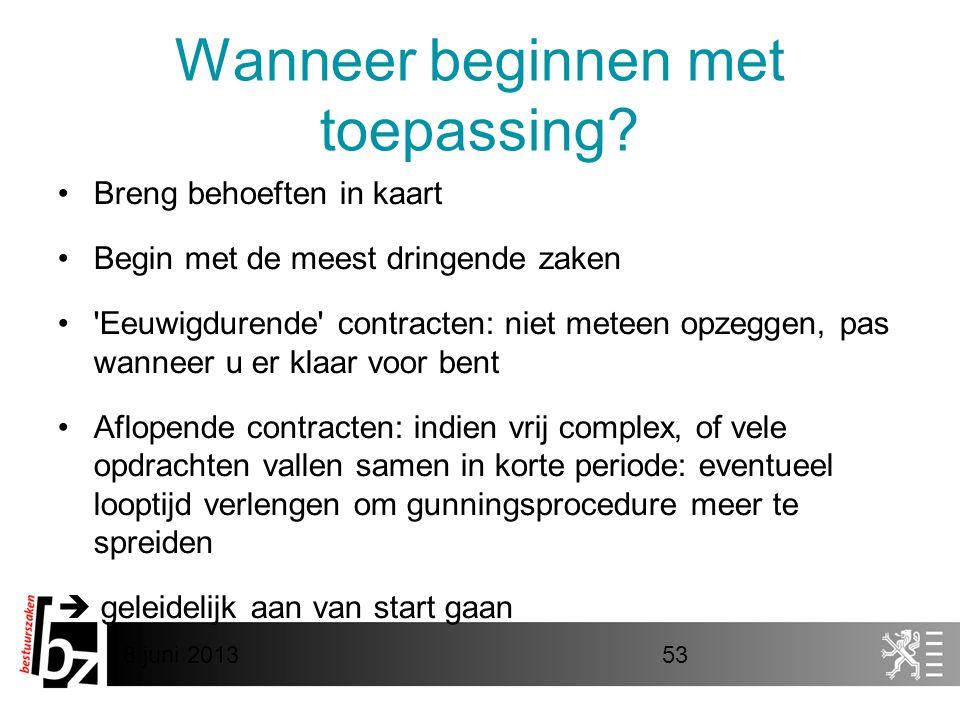 8 juni 201353 Wanneer beginnen met toepassing? •Breng behoeften in kaart •Begin met de meest dringende zaken •'Eeuwigdurende' contracten: niet meteen