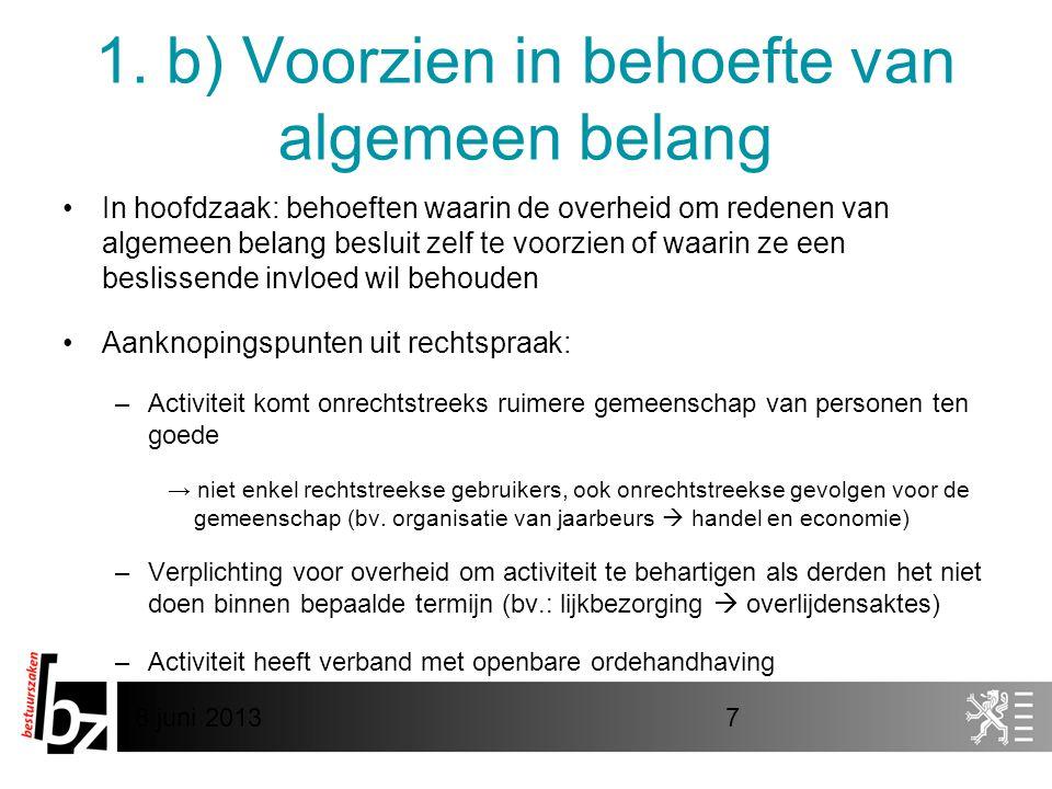 8 juni 20137 1. b) Voorzien in behoefte van algemeen belang •In hoofdzaak: behoeften waarin de overheid om redenen van algemeen belang besluit zelf te