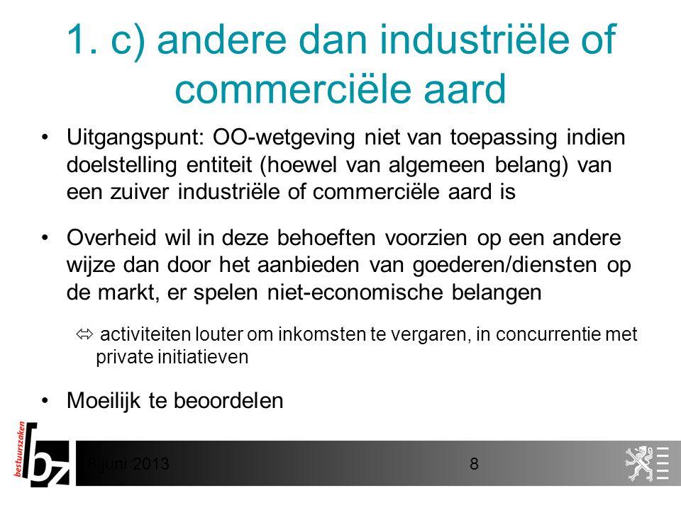 8 juni 20138 1. c) andere dan industriële of commerciële aard •Uitgangspunt: OO-wetgeving niet van toepassing indien doelstelling entiteit (hoewel van