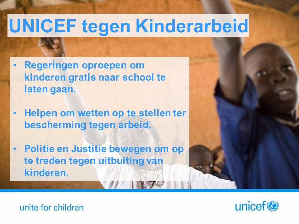 UNICEF tegen Kinderarbeid •Regeringen oproepen om kinderen gratis naar school te laten gaan. •Helpen om wetten op te stellen ter bescherming tegen arb