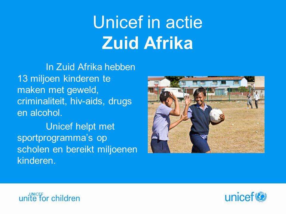 Unicef in actie Zuid Afrika In Zuid Afrika hebben 13 miljoen kinderen te maken met geweld, criminaliteit, hiv-aids, drugs en alcohol. Unicef helpt met