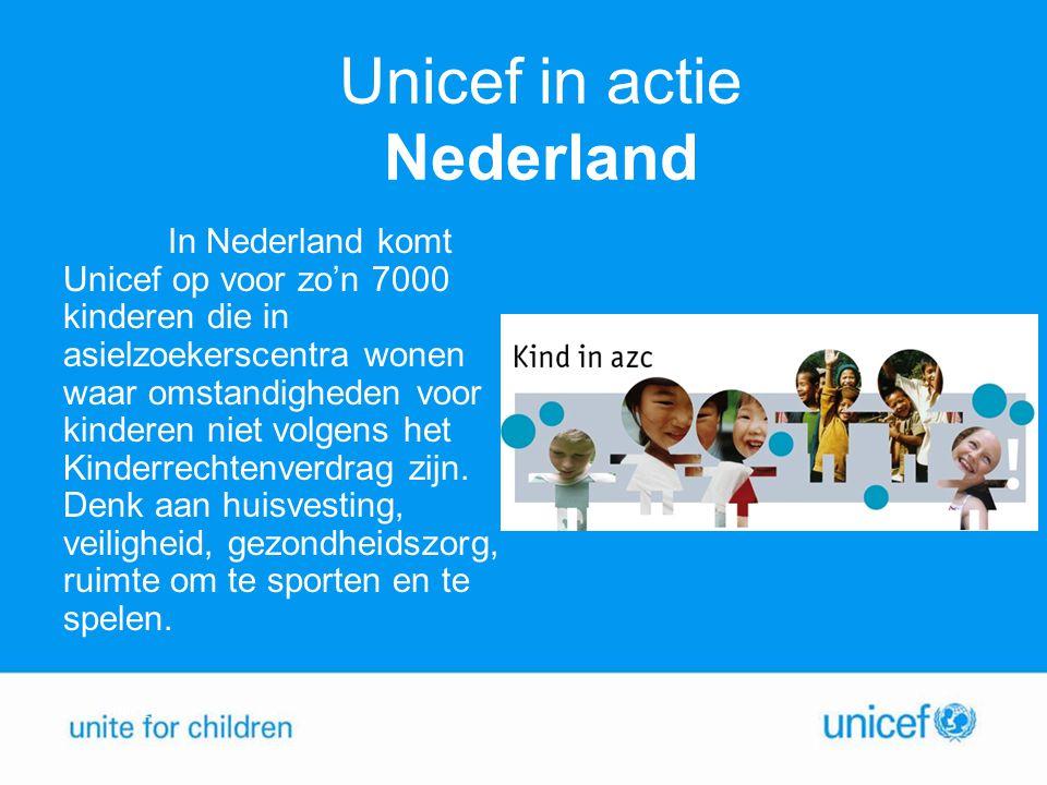 Unicef in actie Nederland In Nederland komt Unicef op voor zo'n 7000 kinderen die in asielzoekerscentra wonen waar omstandigheden voor kinderen niet v