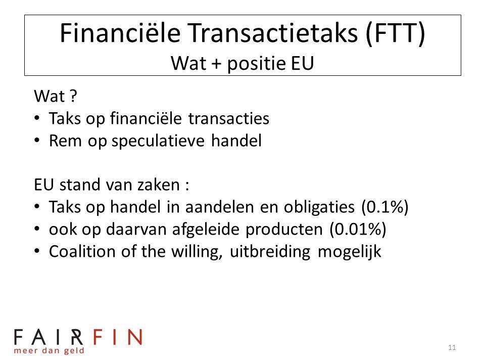 Financiële Transactietaks (FTT) Wat + positie EU Wat ? • Taks op financiële transacties • Rem op speculatieve handel EU stand van zaken : • Taks op ha
