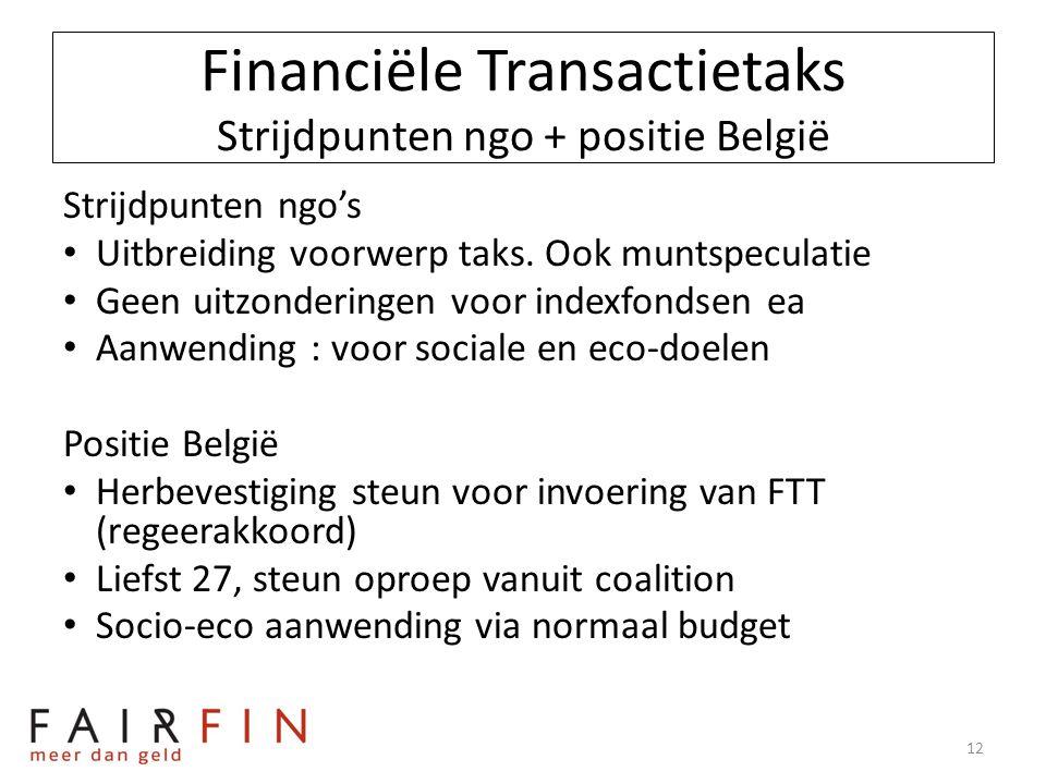 Financiële Transactietaks Strijdpunten ngo + positie België Strijdpunten ngo's • Uitbreiding voorwerp taks. Ook muntspeculatie • Geen uitzonderingen v