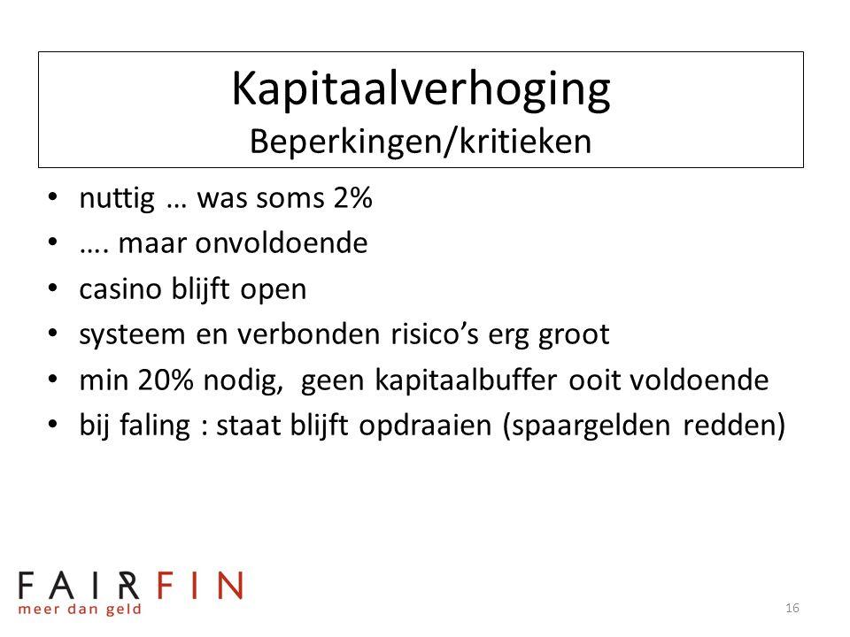 Kapitaalverhoging Beperkingen/kritieken • nuttig … was soms 2% • …. maar onvoldoende • casino blijft open • systeem en verbonden risico's erg groot •