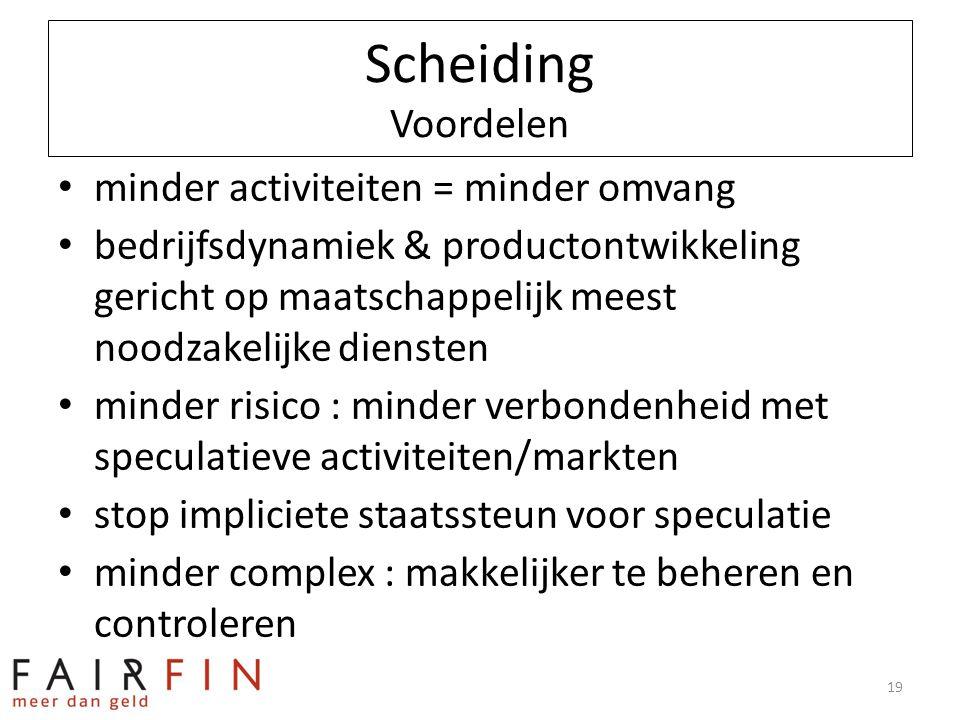 Scheiding Voordelen • minder activiteiten = minder omvang • bedrijfsdynamiek & productontwikkeling gericht op maatschappelijk meest noodzakelijke dien