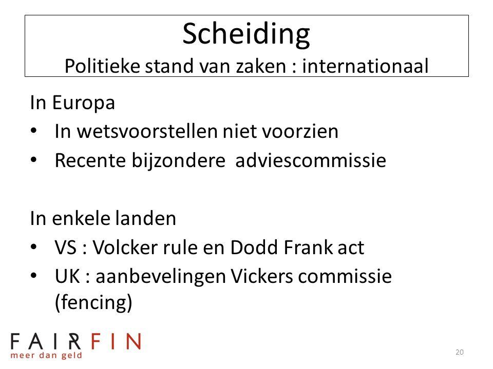 Scheiding Politieke stand van zaken : internationaal In Europa • In wetsvoorstellen niet voorzien • Recente bijzondere adviescommissie In enkele lande