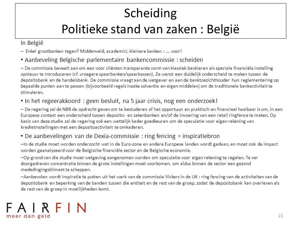Scheiding Politieke stand van zaken : België In België – Enkel grootbanken tegen? Middenveld, academici, kleinere banken : …. voor! • Aanbeveling Belg