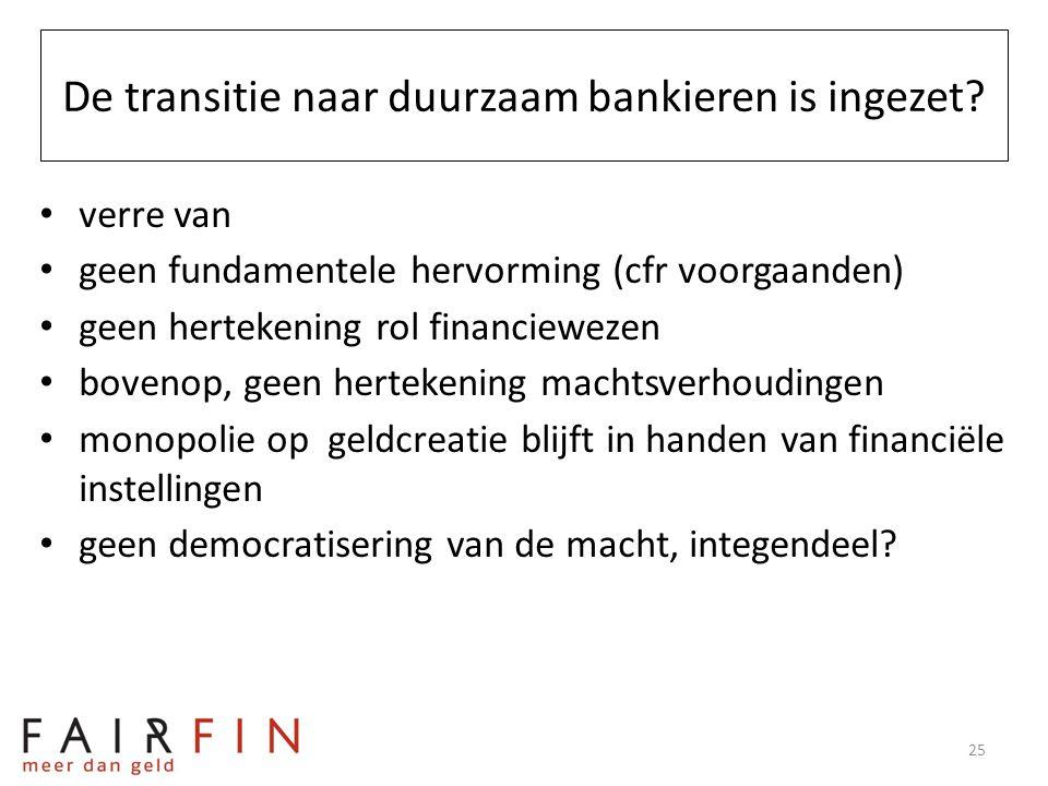 De transitie naar duurzaam bankieren is ingezet? • verre van • geen fundamentele hervorming (cfr voorgaanden) • geen hertekening rol financiewezen • b