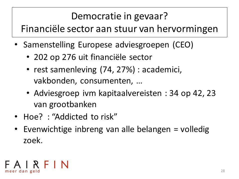 Democratie in gevaar? Financiële sector aan stuur van hervormingen • Samenstelling Europese adviesgroepen (CEO) • 202 op 276 uit financiële sector • r