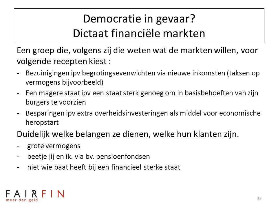 Democratie in gevaar? Dictaat financiële markten Een groep die, volgens zij die weten wat de markten willen, voor volgende recepten kiest : -Bezuinigi