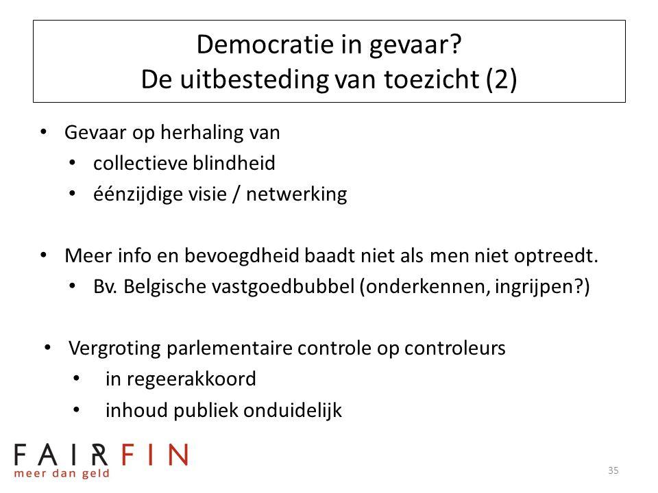 Democratie in gevaar? De uitbesteding van toezicht (2) • Gevaar op herhaling van • collectieve blindheid • éénzijdige visie / netwerking • Meer info e
