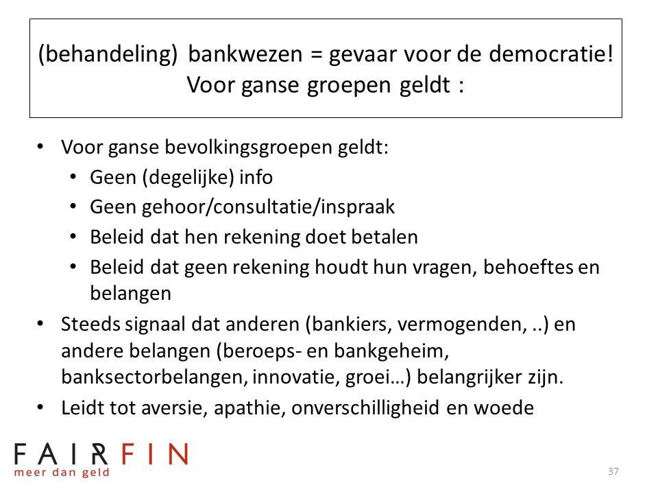 (behandeling) bankwezen = gevaar voor de democratie! Voor ganse groepen geldt : • Voor ganse bevolkingsgroepen geldt: • Geen (degelijke) info • Geen g