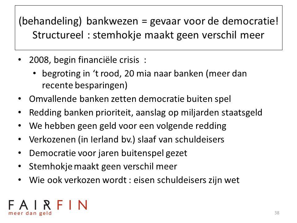 (behandeling) bankwezen = gevaar voor de democratie! Structureel : stemhokje maakt geen verschil meer • 2008, begin financiële crisis : • begroting in