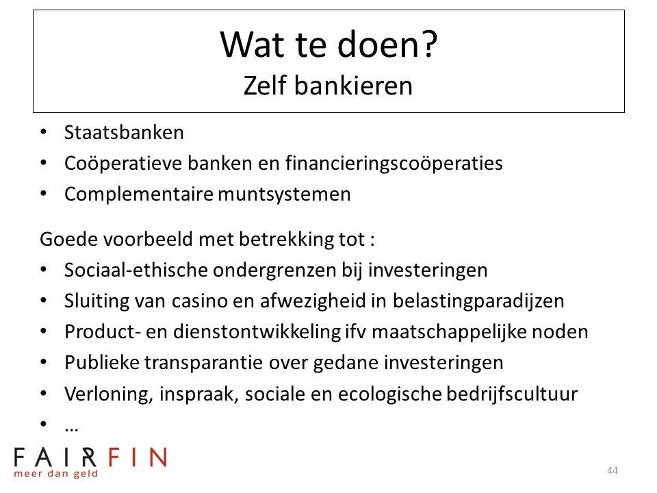Wat te doen? Zelf bankieren • Staatsbanken • Coöperatieve banken en financieringscoöperaties • Complementaire muntsystemen Goede voorbeeld met betrekk