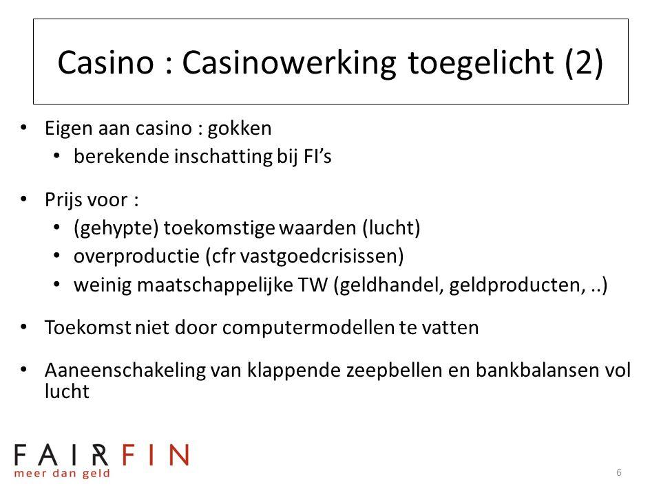 Casino : Casinowerking toegelicht (2) • Eigen aan casino : gokken • berekende inschatting bij FI's • Prijs voor : • (gehypte) toekomstige waarden (luc