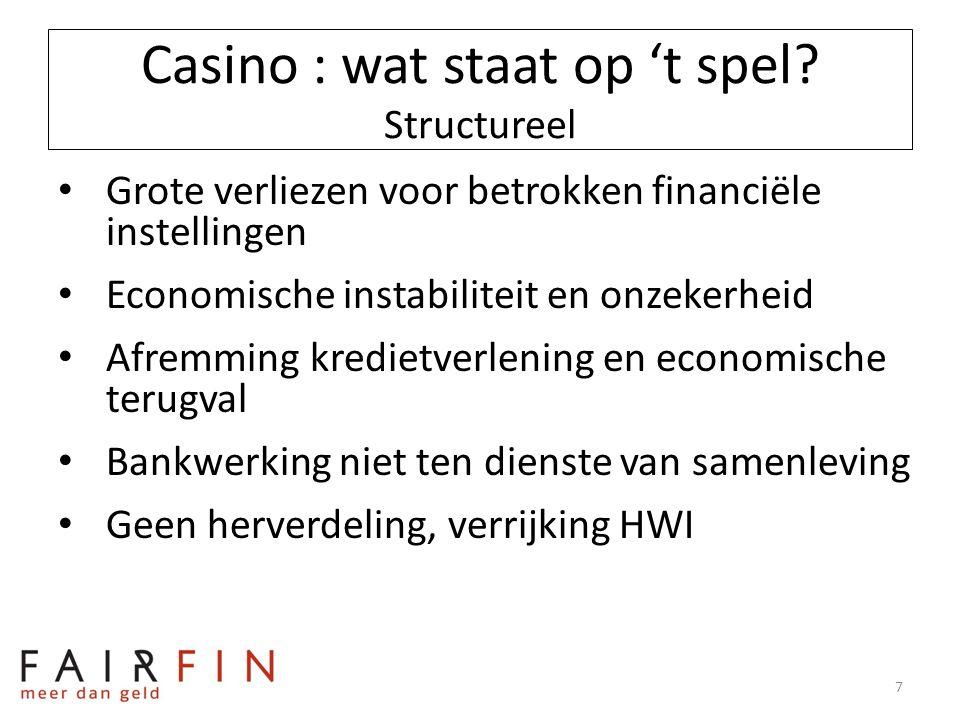 Casino : wat staat op 't spel? Structureel • Grote verliezen voor betrokken financiële instellingen • Economische instabiliteit en onzekerheid • Afrem