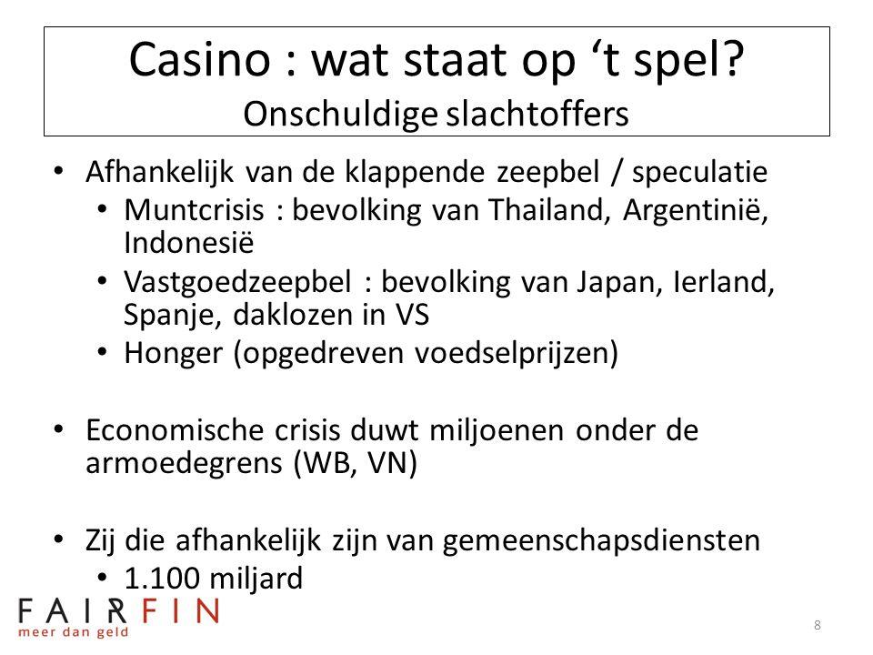 Casino : wat staat op 't spel? Onschuldige slachtoffers • Afhankelijk van de klappende zeepbel / speculatie • Muntcrisis : bevolking van Thailand, Arg