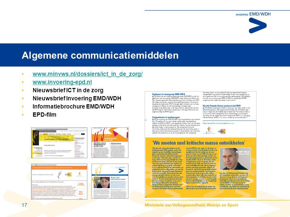 17 Algemene communicatiemiddelen •www.minvws.nl/dossiers/ict_in_de_zorg/www.minvws.nl/dossiers/ict_in_de_zorg/ •www.invoering-epd.nlwww.invoering-epd.nl •Nieuwsbrief ICT in de zorg •Nieuwsbrief Invoering EMD/WDH •Informatiebrochure EMD/WDH •EPD-film