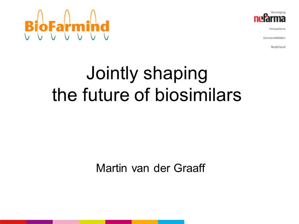 Jointly shaping the future of biosimilars Martin van der Graaff