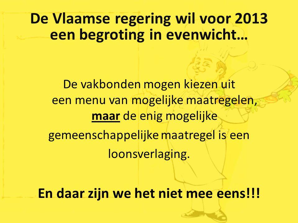 De Vlaamse regering wil voor 2013 een begroting in evenwicht… De vakbonden mogen kiezen uit een menu van mogelijke maatregelen, maar de enig mogelijke gemeenschappelijke maatregel is een loonsverlaging.