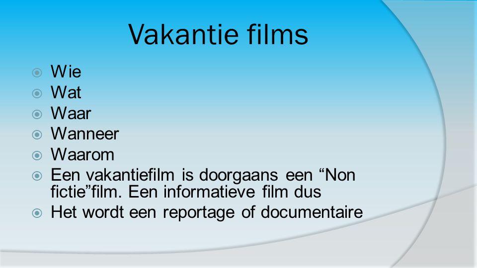 """Vakantie films  Wie  Wat  Waar  Wanneer  Waarom  Een vakantiefilm is doorgaans een """"Non fictie""""film. Een informatieve film dus  Het wordt een r"""