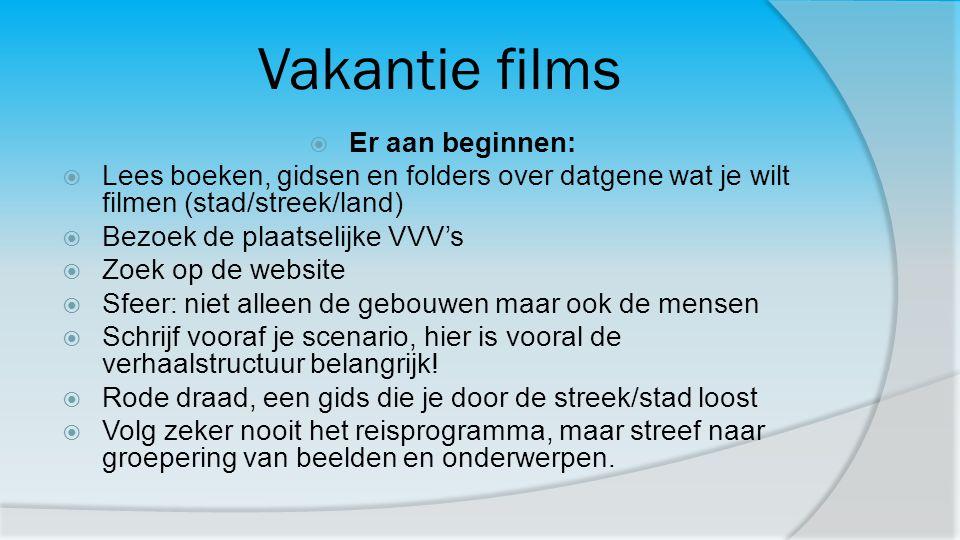 Vakantie films  Er aan beginnen:  Lees boeken, gidsen en folders over datgene wat je wilt filmen (stad/streek/land)  Bezoek de plaatselijke VVV's 