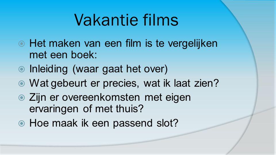 Vakantie films  Het maken van een film is te vergelijken met een boek:  Inleiding (waar gaat het over)  Wat gebeurt er precies, wat ik laat zien? 