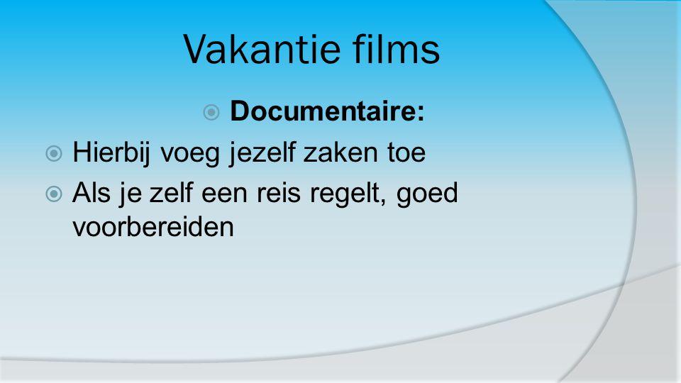 Vakantie films  Documentaire:  Hierbij voeg jezelf zaken toe  Als je zelf een reis regelt, goed voorbereiden