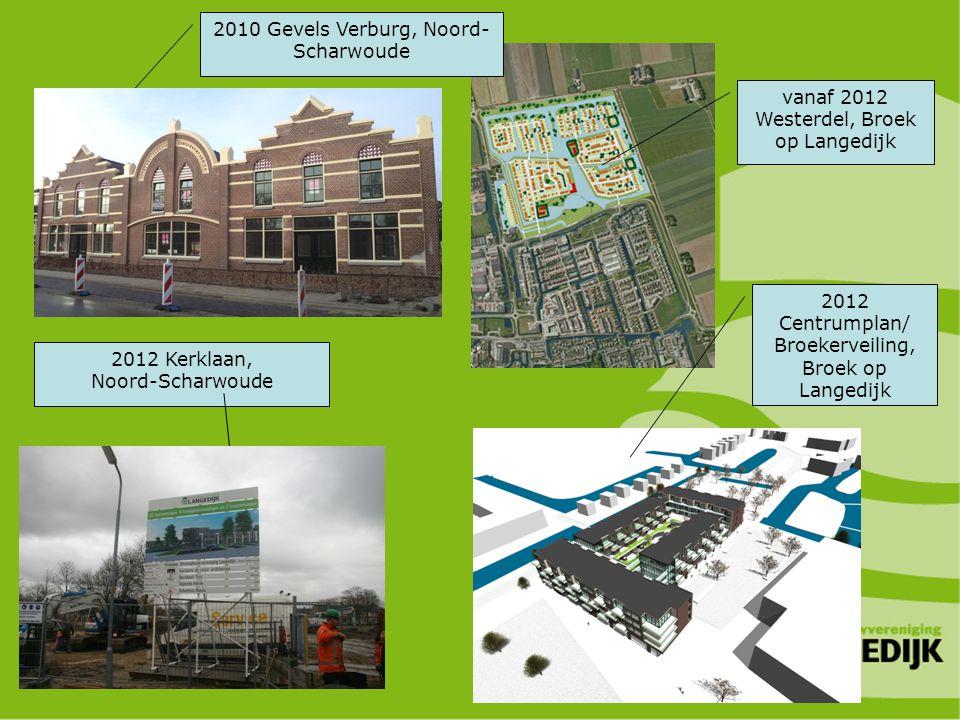 2010 Gevels Verburg, Noord- Scharwoude vanaf 2012 Westerdel, Broek op Langedijk 2012 Kerklaan, Noord-Scharwoude 2012 Centrumplan/ Broekerveiling, Broe