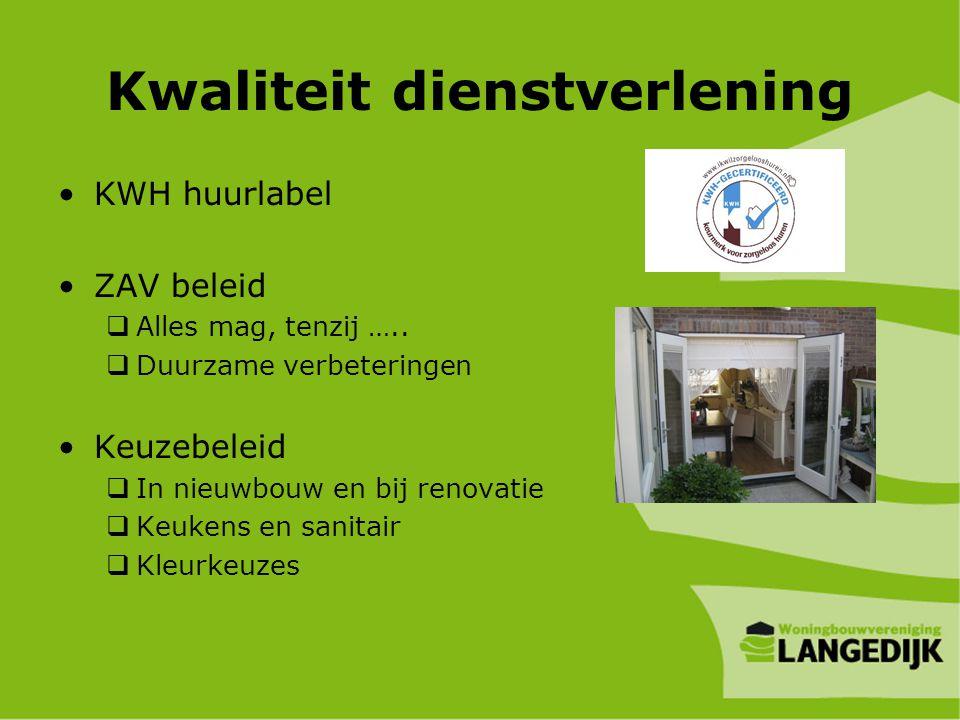 Kwaliteit dienstverlening •KWH huurlabel •ZAV beleid  Alles mag, tenzij …..  Duurzame verbeteringen •Keuzebeleid  In nieuwbouw en bij renovatie  K