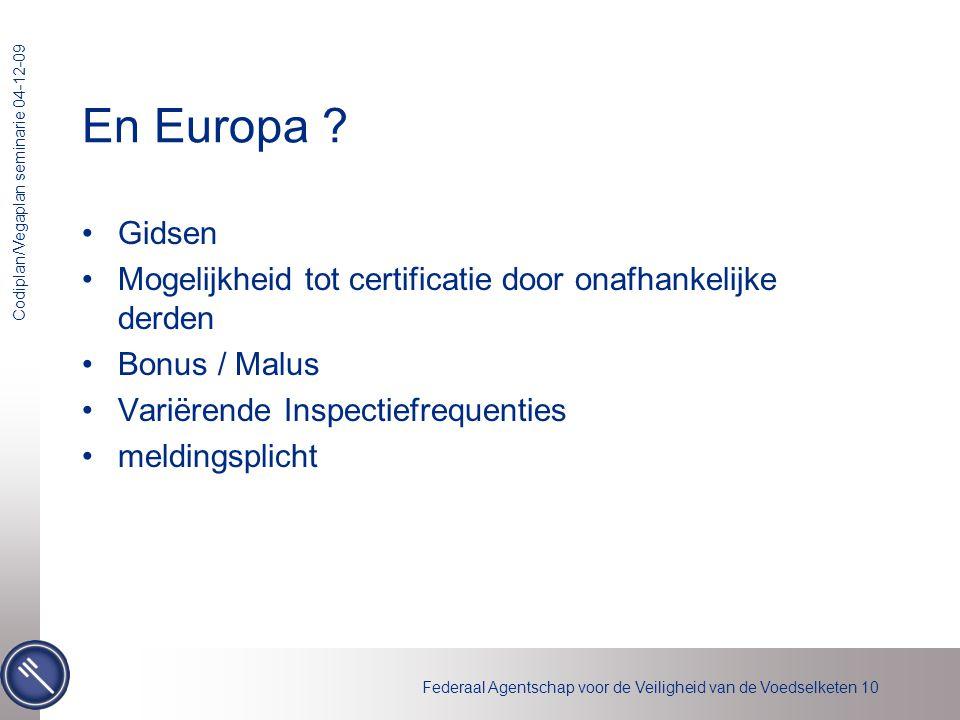 Federaal Agentschap voor de Veiligheid van de Voedselketen 10 Codiplan/Vegaplan seminarie 04-12-09 En Europa ? •Gidsen •Mogelijkheid tot certificatie