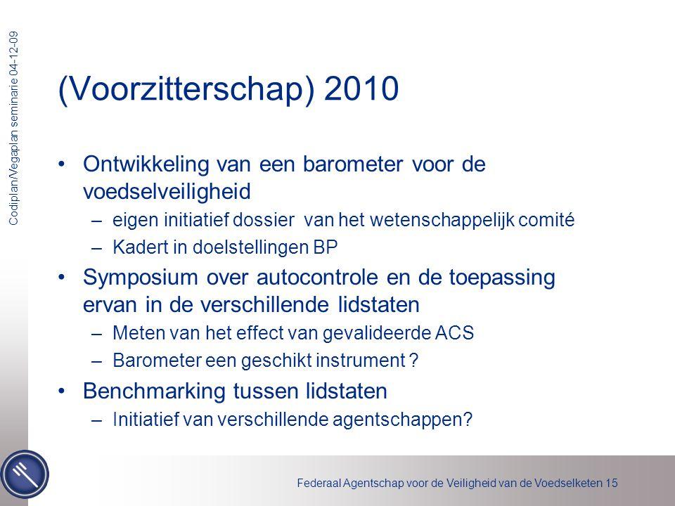 Federaal Agentschap voor de Veiligheid van de Voedselketen 15 Codiplan/Vegaplan seminarie 04-12-09 (Voorzitterschap) 2010 •Ontwikkeling van een barome