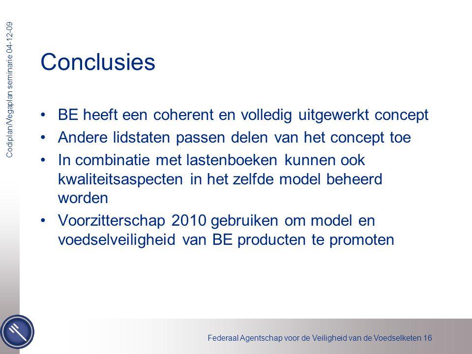 Federaal Agentschap voor de Veiligheid van de Voedselketen 16 Codiplan/Vegaplan seminarie 04-12-09 Conclusies •BE heeft een coherent en volledig uitge