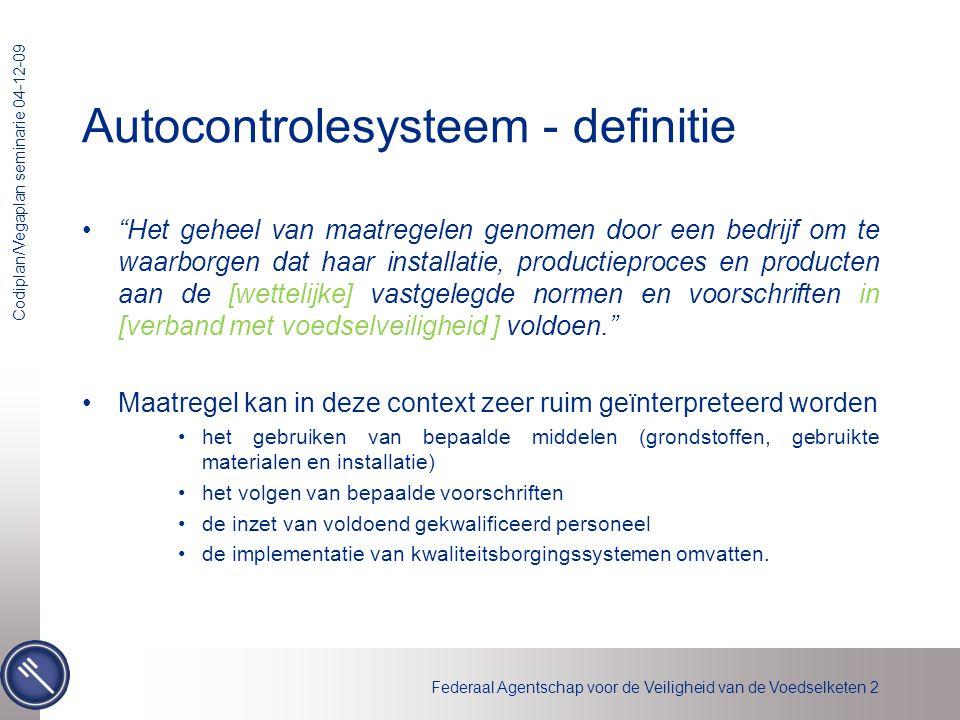 """Federaal Agentschap voor de Veiligheid van de Voedselketen 2 Codiplan/Vegaplan seminarie 04-12-09 Autocontrolesysteem - definitie •""""Het geheel van maa"""