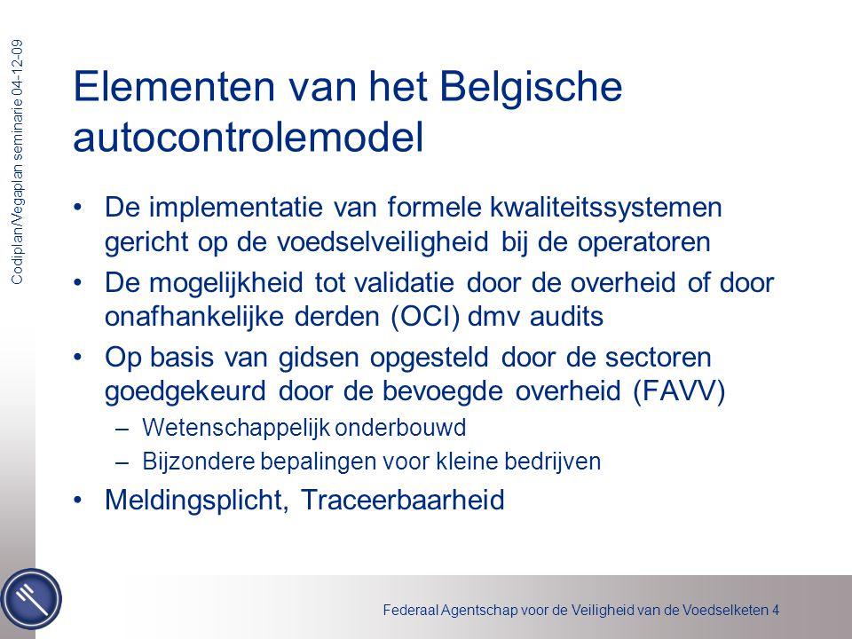 Federaal Agentschap voor de Veiligheid van de Voedselketen 4 Codiplan/Vegaplan seminarie 04-12-09 Elementen van het Belgische autocontrolemodel •De im