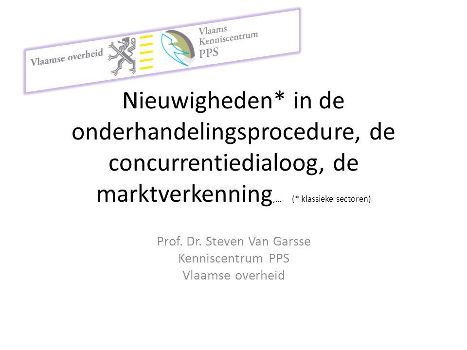 Nieuwigheden* in de onderhandelingsprocedure, de concurrentiedialoog, de marktverkenning,… (* klassieke sectoren) Prof.